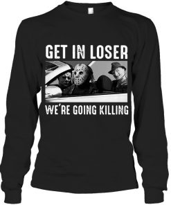 Get In Loser We're Going Killing Horror Long sleeve