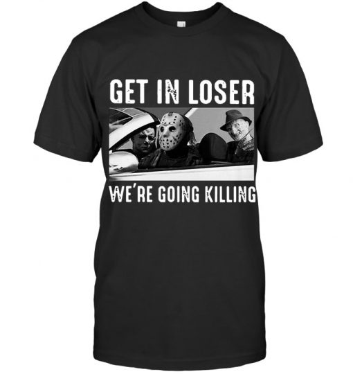 Get In Loser We're Going Killing Horror T-shirt