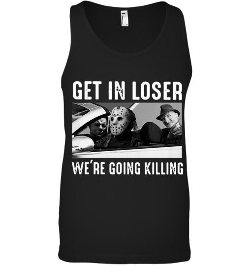 Get In Loser We're Going Killing Horror Tank top