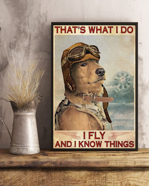 Golden Retriever Pilot That's what I do I fly and I know things poster 4