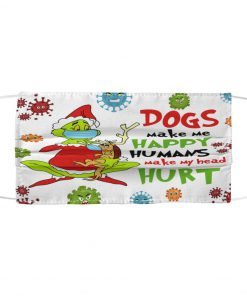 Grinch Dogs make me happy humans make my head hurt face mask