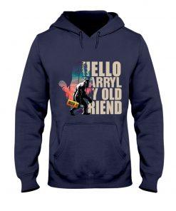 Hello Darryl my old friends hoodie