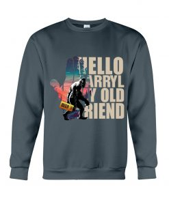 Hello Darryl my old friends sweatshirt