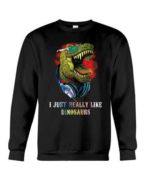 I Just Really Like Dinosaurs Sweatshirt