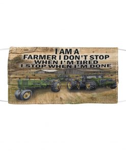 I am a farmer I don't stop when I'm tired I stop when I'm done face mask 1