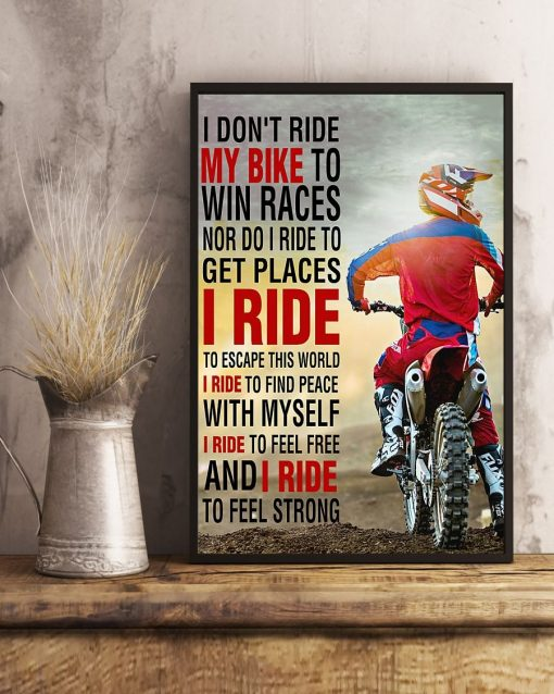 I don't ride my bike to win a races nor do I ride to get places I ride to escape this world poster1