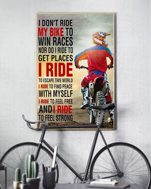 I don't ride my bike to win a races nor do I ride to get places I ride to escape this world poster2