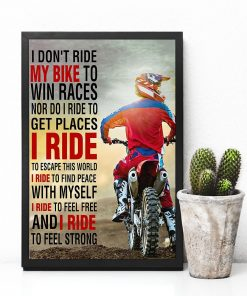 I don't ride my bike to win a races nor do I ride to get places I ride to escape this world poster3