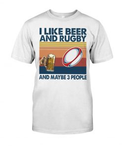 I like beer and rugby and maybe 3 people T-shirt