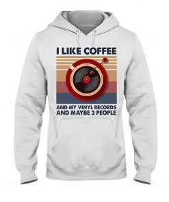 I like coffee and my vinyl records and maybe 3 people hoodie