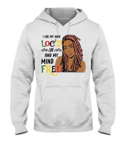 I like my hair loc'd up and my mind free hoodiw