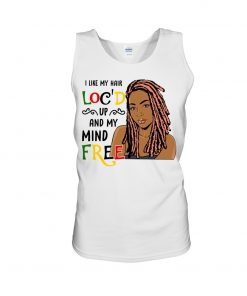 I like my hair loc'd up and my mind free tank top