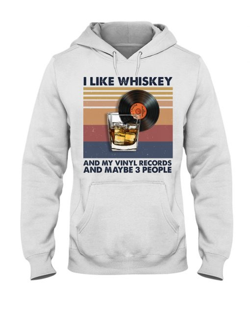 I like whiskey and my vinyl records and maybe 3 people hoodie