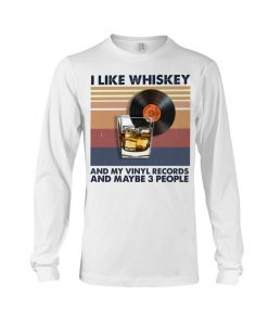 I like whiskey and my vinyl records and maybe 3 people long sleeve