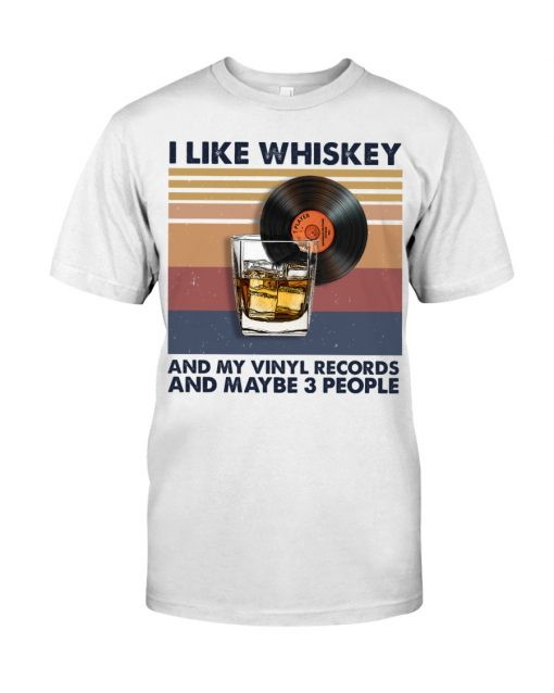 I like whiskey and my vinyl records and maybe 3 people shirt