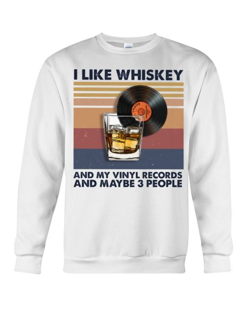 I like whiskey and my vinyl records and maybe 3 people sweatshirt