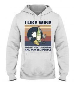 I like wine and my vinyl records and maybe 3 people hoodie