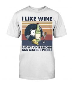 I like wine and my vinyl records and maybe 3 people shirt