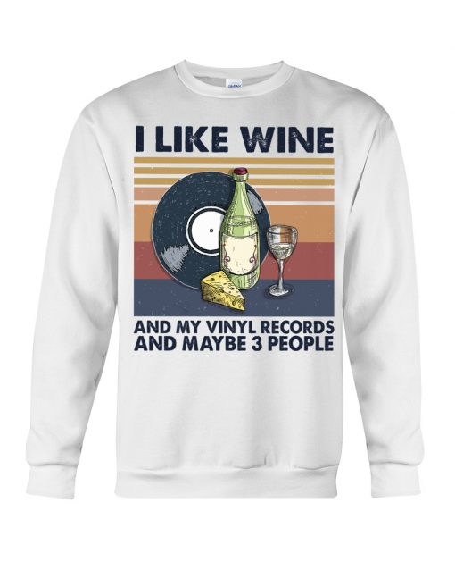 I like wine and my vinyl records and maybe 3 people sweatshirt