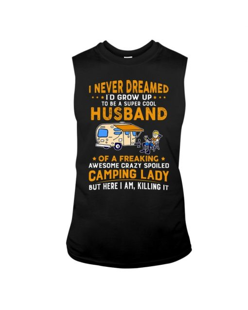 I never dreamed I'd grow up to be a super cool husband of a freaking awesome crazy spoiled camping lady tank top