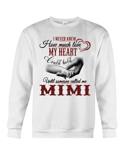 I never knew How much love my heart could hold until someone called me Mimi Sweatshirt