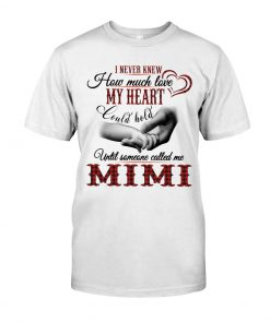 I never knew How much love my heart could hold until someone called me Mimi T-shirt