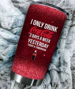 I only drink Coca-cola 3 days a week yesterday today tomorrow tumbler 1