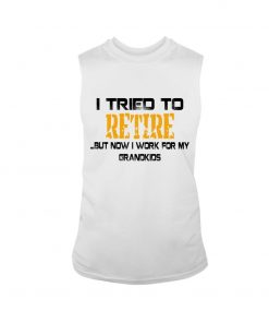 I tried to retire but now I work for my grandkids Tank top