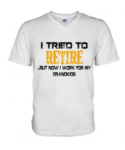 I tried to retire but now I work for my grandkids V-neck