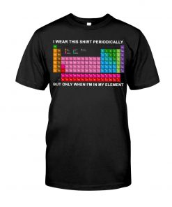 I wear this shirt periodically but only when I'm in my element T-shirt