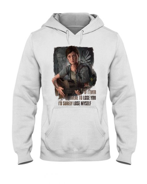 If I ever were to lose you I'd surely lose myself Hoodie
