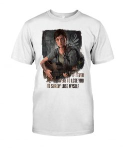 If I ever were to lose you I'd surely lose myself T-shirt