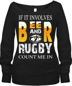 If it involves beer and rugby count me in Sweatshirt