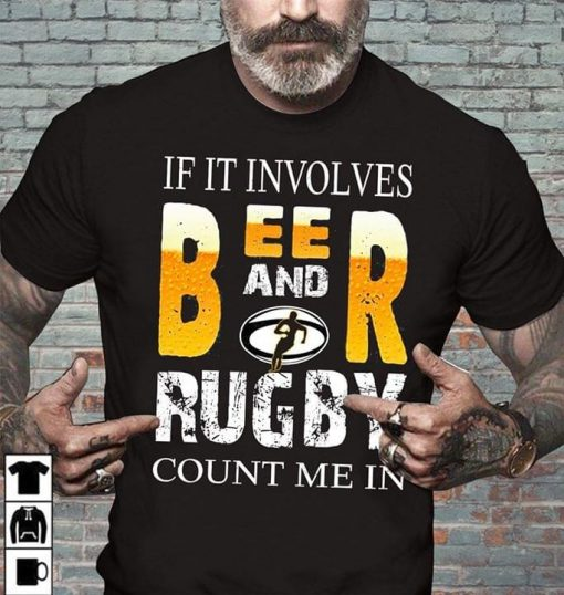 If it involves beer and rugby count me in shirt