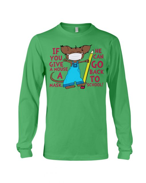 If you give a mouse a mask He can go back to school long sleeve