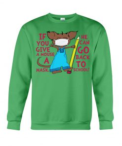 If you give a mouse a mask He can go back to school sweatshirt