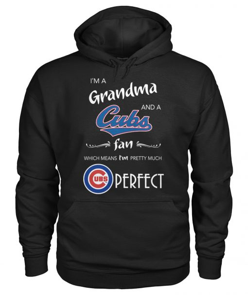 I'm a grandma and a Chicago Cubs fan Which means I'm pretty much perfect hoodie