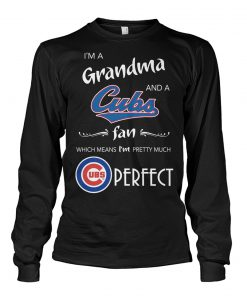I'm a grandma and a Chicago Cubs fan Which means I'm pretty much perfect long sleeve