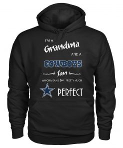 I'm a grandma and a Cowboys fan Which means I'm pretty much perfect Hoodie