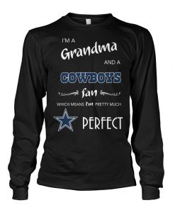 I'm a grandma and a Cowboys fan Which means I'm pretty much perfect Long sleeve