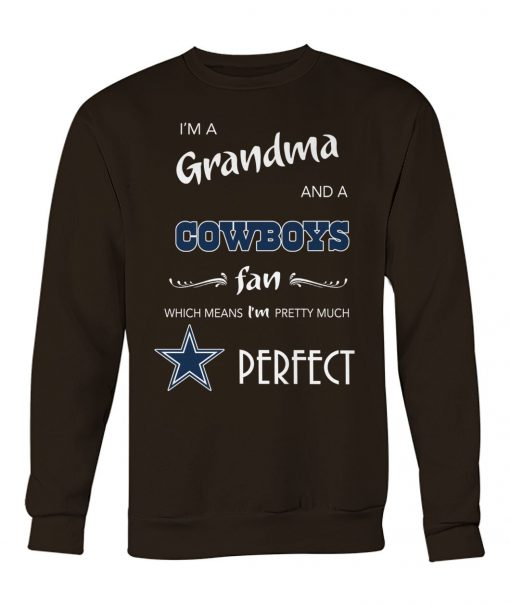 I'm a grandma and a Cowboys fan Which means I'm pretty much perfect Sweatshirt