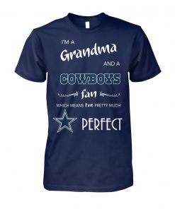 I'm a grandma and a Cowboys fan Which means I'm pretty much perfect T-shirt