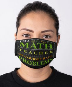 I'm a math teacher of course I have problems face mask2