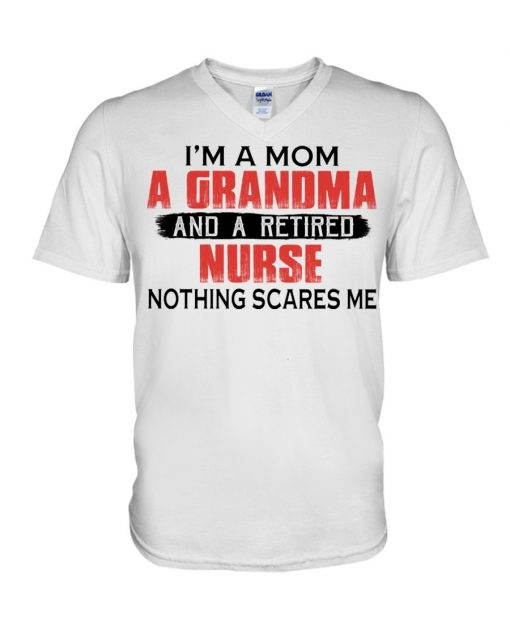 I'm a mom a grandma and a retired nurse nothing scares me V-neck