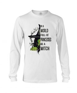 In a world full of princesses be a witch long sleeve