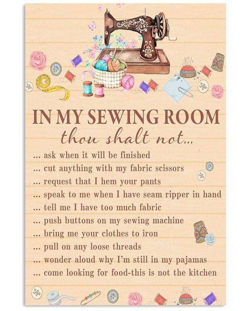 In my sewing room thou shalt not ask when it will be finished cut anything with my fabric scissors poster