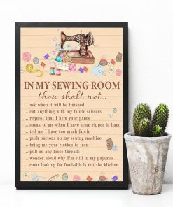 In my sewing room thou shalt not ask when it will be finished cut anything with my fabric scissors poster4