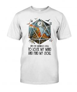 Into the darkness I roll to lose my mind and find my soul shirt