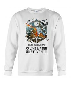 Into the darkness I roll to lose my mind and find my soul sweatshirt
