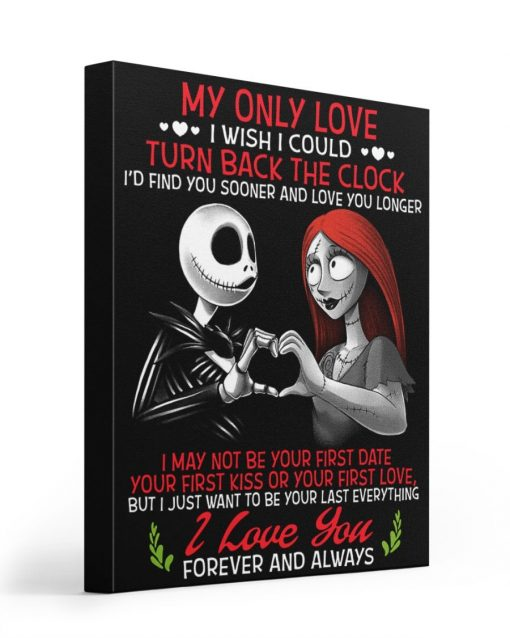 Jack Skellington and Sally My only love I wish I could turn back the clock I'd find you sooner and love you longer gallery wrapped canvas